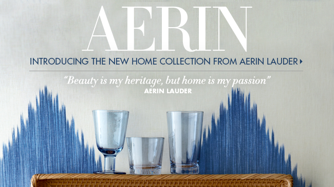 NEW home collection from AERIN LAUDER