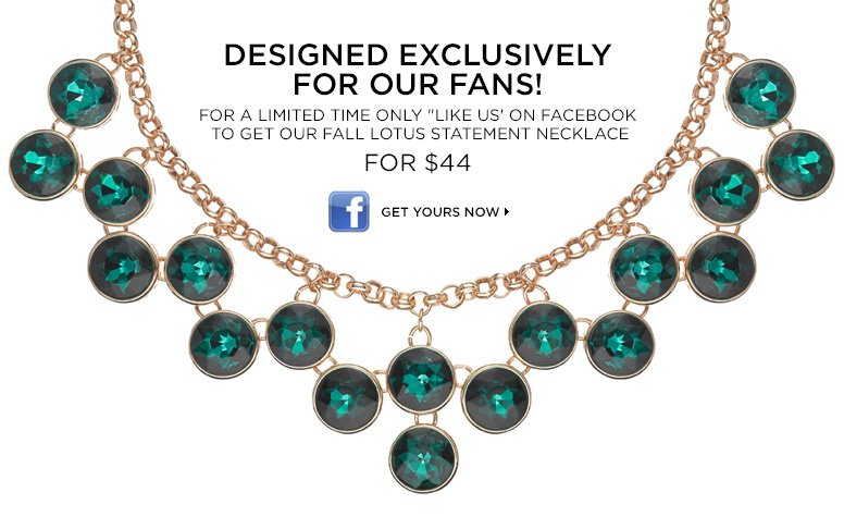 """DESIGNED EXCLUSIVELY FOR OUR FANS! For a limited time only """"LIKE US"""" on Facebook to get our FALL LOTUS STATEMENT NECKLACE for $44.  GET YOURS NOW."""