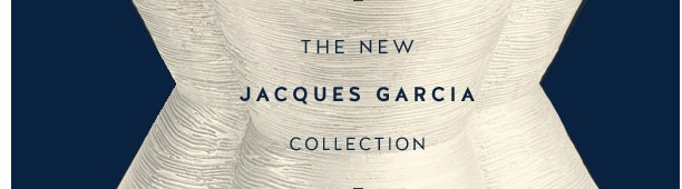 The new Jacques Garcia collection