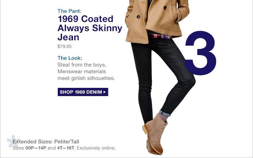 3 | The Pant: 1969 Coated Always Skinny Jean | SHOP 1969 DENIM