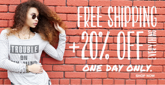 Free Shipping + 20% Off on everything. One day only.