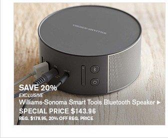 SAVE 20% - EXCLUSIVE - Williams-Sonoma Smart Tools Bluetooth Speaker - SPECIAL PRICE $143.96 - REG. $179.95, 20% OFF REG. PRICE