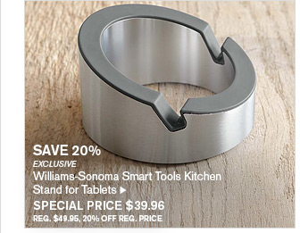 SAVE 20% - EXCLUSIVE - Williams-Sonoma Smart Tools Kitchen Stand for Tablets - SPECIAL PRICE $39.96 - REG. $49.95, 20% OFF REG. PRICE
