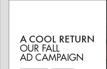 A COOL  RETURN OUR FALL AD CAMPAIGN
