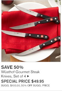 SAVE 50% - Wüsthof Gourmet Steak - Knives, Set of 4 - SPECIAL PRICE $49.95 - SUGG. $100.00, 50% OFF SUGG. PRICE