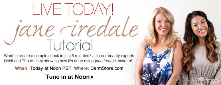 Live jane iredale Tutorial Want to create a complete look in just 5 minutes? Join our beauty experts Heidi and Thu as they show us how it's done using jane iredale makeup! When: Wednesday, September 25th, 12pm PST Where: The DermStore.com  Shop the jane iredale collection >>