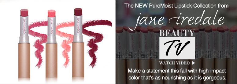 Lip Tips: The NEW PureMoist Lipstick Collection from jane iredale Make a statement this fall with high-impact color that's as nourishing as it is gorgeous.  Watch Now >>