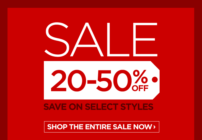 SALE     20-50% OFF     SAVE ON SELECT STYLES     SHOP THE ENTIRE SALE NOW ›