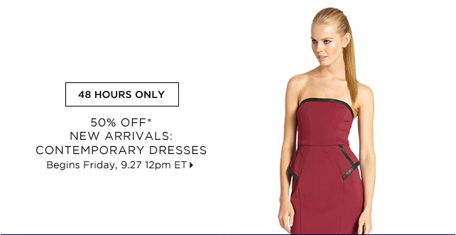 50% Off* New Arrivals: Contemporary Dresses...Shop Now