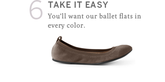 Take it easy. You'll want our ballet flats in every color.