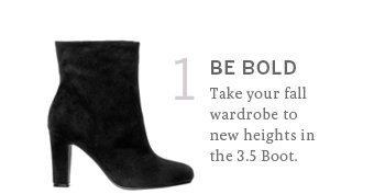 Be bold. Take your fall wardrobe to new heights in the 3.5 Boot.