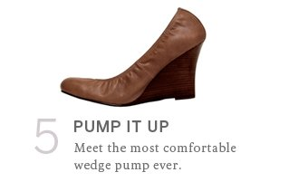 Pump it up. Meet the most comfortable wedge pump ever.