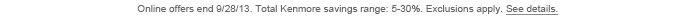 Online offers end 9/28/13. Total Kenmore savings range: 5-30%. Exclusions apply. See details.