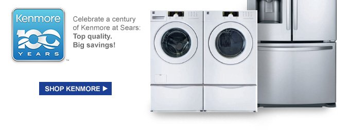 Kenmore 100 YEARS | Celebrate a century of Kenmore at Sears: Top quality. Big savings! | SHOP KENMORE