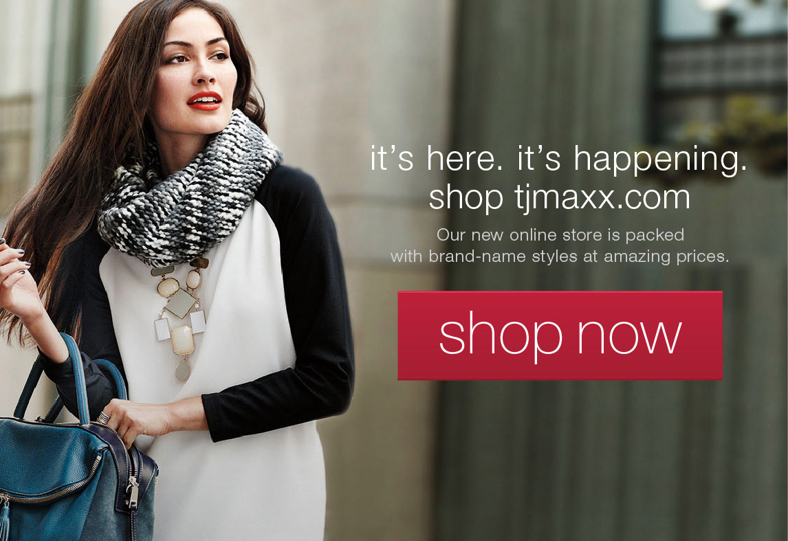 it's here. it's happening. shop tjmaxx.com
