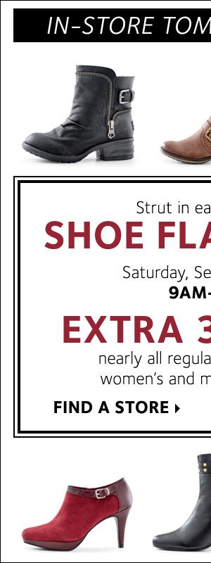 Strut in early for our SHOE FLASH SALE! Take an EXTRA 30% OFF all regular and sale price women's and men's footwear.* Find a store.