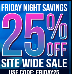 Friday Night Savings 25% OFF Site Wide Sale! From 5pm to 9pm EST.