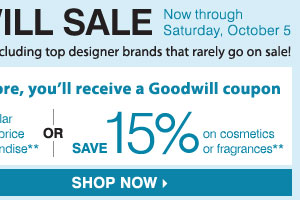 THE GOODWILL® SALE! For each item donated in store, you'll receive a Goodwill coupon to SAVE an EXTRA 25% on regular or sale price merchandise** OR SAVE 15% on cosmetics or fragrances** Shop now.