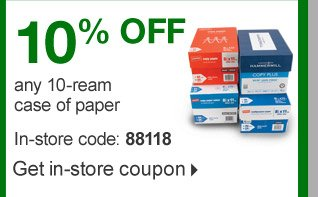 10% OFF  any 10-ream case paper. in-store code: 88118. Get in-store  coupon.