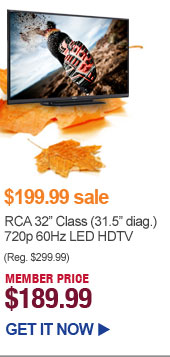 $199.99 sale - RCA 32in. Class 720p 60Hz LED HDTV - MEMBER PRICE $189.99 | GET IT NOW