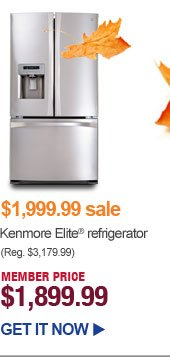 $1,999.99 sale - Kenmore Elite refrigerator - MEMBER PRICE $1,899.99 | GET IT NOW