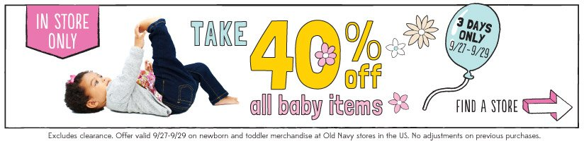 IN STORE ONLY | TAKE 40% off all baby items | 3 DAYS ONLY 9/27-9/29 | FIND A STORE