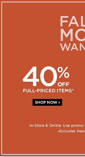 40% OFF FULL-PRICED ITEMS