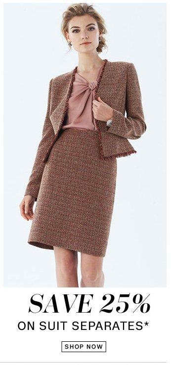 Save 25% on Suit Separates*. Shop Now.