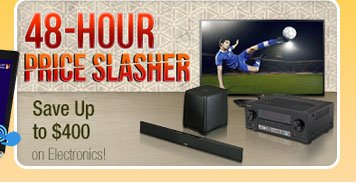 48-HOUR PRICE SLASHER. Save Up to $400 on Electronics!