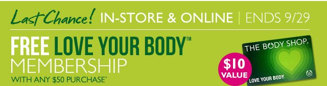Last Chance! IN-STORE & ONLINE| ENDS 9/29 FREE LOVE YOUR BODY™ MEMBERSHIP WITH ANY $50 PURCHASE*