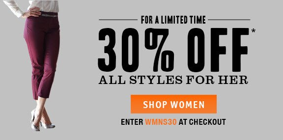 FOR A LIMITED TIME: 30% OFF* ALL STYLES FOR HER! Enter WMNS30 at checkout.