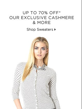 Up To 70% Off* Our Exclusive Cashmere & More