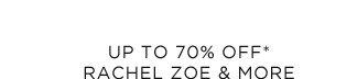 Up To 70% Off* Rachel Zoe & More