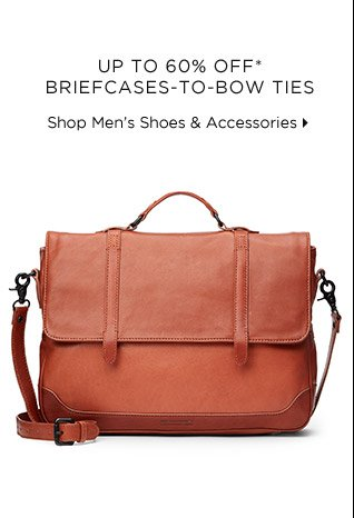 Up To 60% Off* Briefcases-To-Bow Ties