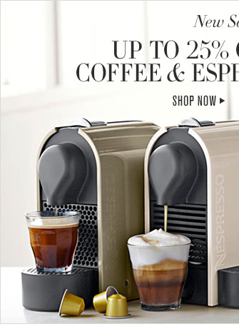 New Savings! - UP TO 25% OFF SELECT COFFEE & ESPRESSO MAKERS - SHOP NOW