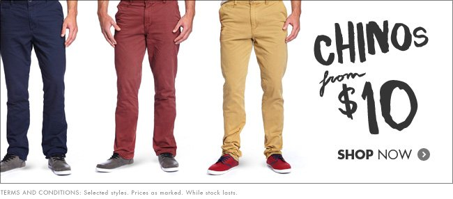 Chinos from $10!