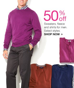 50% off Sweaters, fleece and shirts for men. Select styles. shop now
