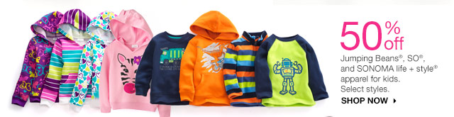 50% off  Jumping Beans, SO & SONOMA life + style apparel for kids. Select styles. shop now