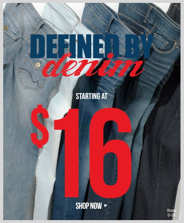 Defined by Denim! Starting at $16! SHOP NOW!