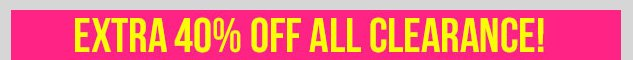 CLEARANCE SALE! Additional 40% OFF! Limited time only! SHOP NOW!