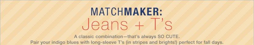 MATCHMAKER: Jeans + T's