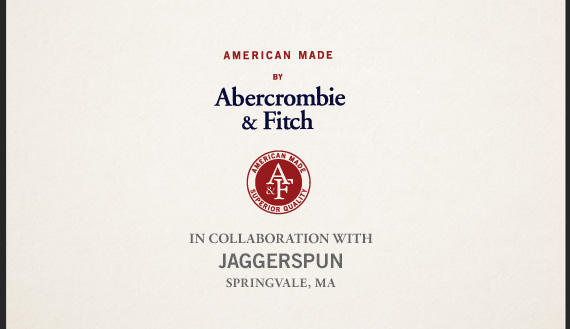 AMERICAN MADE BY Abercrombie &  Fitch IN COLLABORATION WITH JAGGERSPUN SRINGVALE, MA