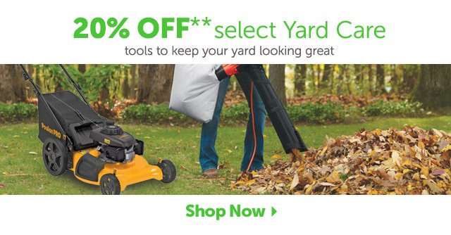 20% OFF** select Yard Care - tools to keep your yard looking great - Shop Now
