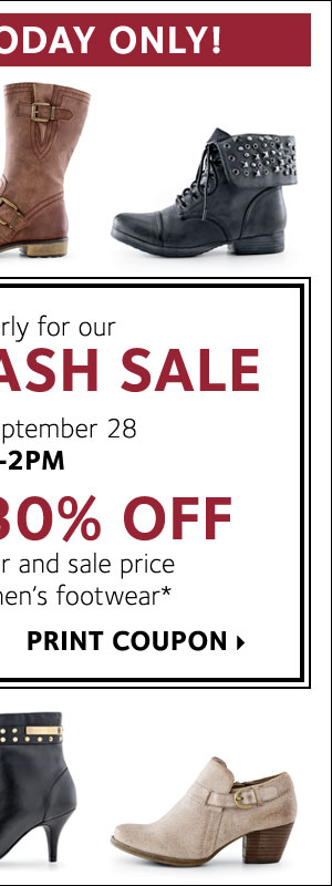 Strut in early for our SHOE FLASH SALE! Take an EXTRA 30% OFF all regular and sale price women's and men's footwear.* Print coupon.