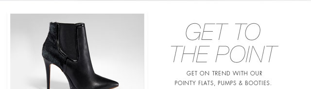 Get To The Point | Get on trend with our pointy flats, pumps & booties.