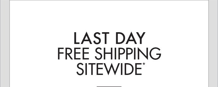 LAST DAY FREE SHIPPING SITEWIDE*