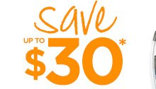 Save UP TO $30*