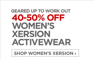 GEARED UP TO WORK OUT           	           	40-50% OFF WOMEN'S XERSION ACTIVEWEAR           	           	SHOP WOMEN'S XERSION ›