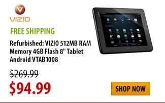"Refurbished: VIZIO 512MB RAM Memory 4GB Flash 8"" Tablet Android VTAB1008, FREE SHIPPING, was $269.99 - Now $94.99, Shop Now"