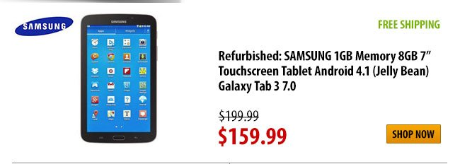 "Refurbished: SAMSUNG 1GB Memory 8GB 7"" Touchscreen Tablet Android 4.1 (Jelly Bean) Galaxy Tab 3 7.0, FREE SHIPPING, was $199.99 - Now $159.99, Shop Now"